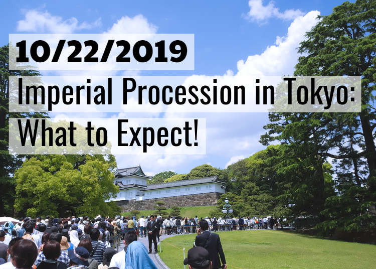(Travel Alert!) October 22, 2019 Imperial Procession in Tokyo: What to Expect