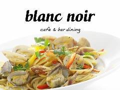 blanc noir ~cafe&bar dining~